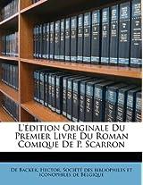L'Edition Originale Du Premier Livre Du Roman Comique de P. Scarron