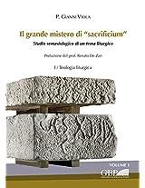 Il Grande Mistero Di 'sacrificium': Studio Semasiologico Di Un Tema Liturgico - I Teologia Liturgica + Il Documentazione Liturgica