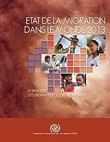 Etat De La Migration Dans Le Monde 2013: Le Bien-etre DES Migrations Et Le Developpement: 7 (IOM World Migration Report)