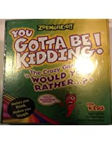 You Gotta Be Kidding! Zobmondo Would You Rather Game