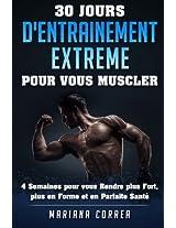 30 JOURS D'ENTRAINEMENT EXTREME POUR Vous MUSCLER: 4 Semaines pour vous Rendre plus Fort, plus en Forme et en Parfaite Sante