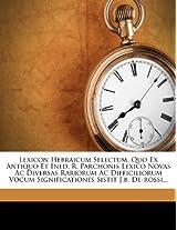 Lexicon Hebraicum Selectum, Quo Ex Antiquo Et Ined. R. Parchonis Lexico Novas AC Diversas Rariorum AC Difficiliorum Vocum Significationes Sistit J.B. de-Rossi...