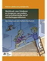 Werkboek voor kinderen en jongeren van ouders met psychiatrische en/of verslavingsproblemen: Op weg naar een betere toekomst (Kind en Adolescent praktijkreeks)