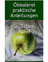 Ölmalerei -praktische Anleitungen, Stillleben - Apfel (Ölmalerei - das kreative Hobby, praktische Anleitungen 7) (German Edition)