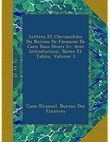 Lettres Et Chevauchées Du Bureau De Finances De Caen Sous Henri Iv: Avec Introduction, Notes Et Tables, Volume 3