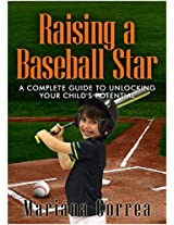 Raising a Baseball Star: A complete guide to unlocking your child's potential