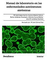 Manual de laboratorio en las enfermedades autoinmunes sistémicas: Manual clínico y técnico de ayuda al diagnóstico de las enfermedades autoinmunes sistémicas