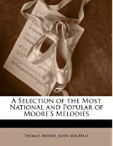 A Selection of the Most National and Popular of Moore's Melodies