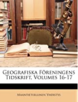Geografiska Foreningens Tidskrift, Volumes 16-17