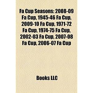 【クリックで詳細表示】Fa Cup Seasons: 2010-11 Fa Cup, 2008-09 Fa Cup, 1945-46 Fa Cup, 2009-10 Fa Cup, 1971-72 Fa Cup, 1974-75 Fa Cup, 2007-08 Fa Cup, 2002-0: Source Wikipedia, LLC Books, Books Group: 洋書
