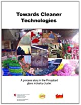 Towards Cleaner Technologies: A Process Story in the Firozabad Glass Industry Cluster