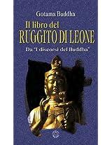 """Il libro del Ruggito di Leone: Da """"I discorsi del Buddha"""" (Spiritualità e tradizioni Vol. 1) (Italian Edition)"""