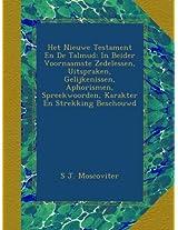 Het Nieuwe Testament En De Talmud: In Beider Voornaamste Zedelessen, Uitspraken, Gelijkenissen, Aphorismen, Spreekwoorden, Karakter En Strekking Beschouwd