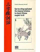 San Tzu Ching Explicated the Classical Initiation to Classic Chinese Couplet I to XI (Beitrage Zur Kultur- Und Geistesgeschichte Asiens)