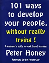 101 Ways to Develop Your People without Really Trying: Manager's Guide to Work Based Training