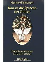 Tanz Ist Die Sprache Der Goetter: Eine Kulturwandelstudie Der Taenzer Sri Lankas (Europaeische Hochschulschriften / European University Studie)