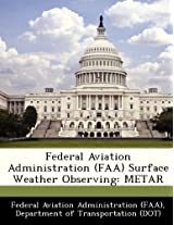Federal Aviation Administration (FAA) Surface Weather Observing: Metar