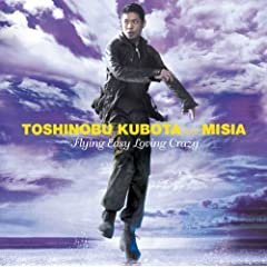 Toshinobu Kubota ft.MISIA - Flying Easy Loving Crazy