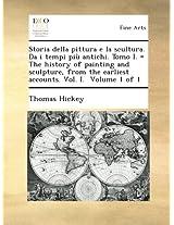 Storia della pittura e la scultura. Da i tempi più antichi. Tomo I. = The history of painting and sculpture, from the earliest accounts. Vol. I. Volume 1 of 1