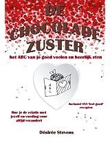 De Chocolade Zuster: Het ABC van je goed voelen en heerlijk eten. Hoe je de relatie met jezelf en voeding voor altijd verandert.