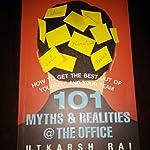 101 Myths and Realities @ the Office - by Utkarsh Rai