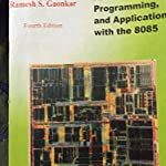 Microprocessor Architecture, Programming, and Applications with the 8085 4th Edition: Ramesh Gaonkar