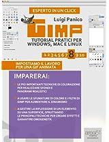 GIMP. Tutorial pratici per Windows, Mac e Linux. Livello 8 (Esperto in un click) (Italian Edition)