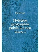Meletiou GE Graphia Palaia Kai NEA Volume 3