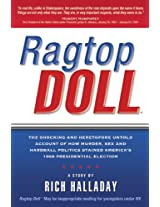 Ragtop Doll: The Shocking and Heretofore Untold Account of How Murder, Sex and Hardball Politics Stained America's 1968 Presidential Election