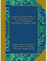 De Bello Gallico: Books I-Vii, According to the Text of Emanuel Hoffmann (Vienna, 1890)