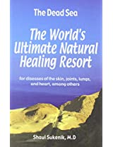 Dead Sea: The World's Ultimate Natural Healing Resort for Diseases of the Skin, Joints, Lungs and Heart, Among Others