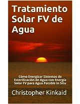 Tratamiento Solar FV de Agua: Cómo Energizar Sistemas de Esterilización de Agua con Energía Solar FV para Agua Potable In Situ (Spanish Edition)