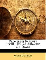 Proverbes Basques Recueillis Par Arnauld Oihenart