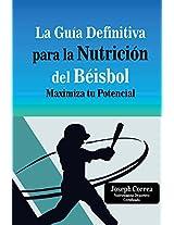 La Guia Definitiva para la Nutricion del Beisbol: Maximiza tu Potencial (Spanish Edition)