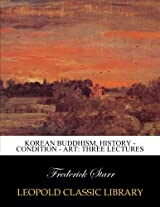 Korean Buddhism, history - condition - art: three lectures
