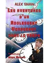Les aventures d'un adolescent voyageant dans le temps (French Edition)