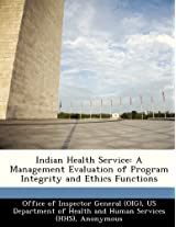 Indian Health Service: A Management Evaluation of Program Integrity and Ethics Functions