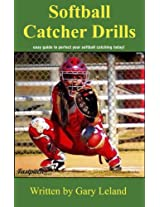 Softball Catchers Drills: easy guide to perfect your softball catching today! (Fastpitch Softball Drills)