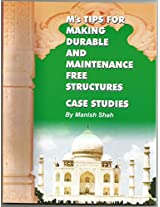 M's Tips for durable and maintenance free structures. Case Studies by Manish Shah.