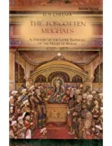 The Forgotten Mughals: A History of the Later Emperors of the House of Babar 1707-1857