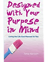 Designed with Your Purpose in Mind: Living the Life God Planned for You