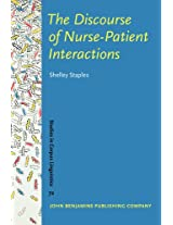 The Discourse of Nurse-Patient Interactions: Contrasting the Communicative Styles of U.S. and International Nurses (Studies in Corpus Linguistics)