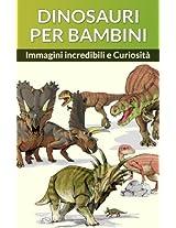 DINOSAURI PER BAMBINI (Dinosauri Libri per Bambini e Ragazzi Vol. 1) (Italian Edition)