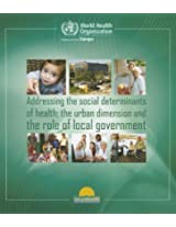 Addressing the Social Determinants of Health: The Urban Dimension and the Role of Local Government
