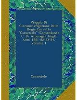 """Viaggio Di Circumnavigazione Della Regia Corvetta """"Caracciolo"""" (Comandante C. De Amezaga), Negli Anni 1881-82-83-84, Volume 1"""