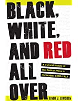 Black, White, and Red All Over: A Cultural History of the Radical Press in Its Heyday, 1900–1917