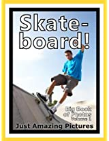 Just Skateboard Photos! Big Book of Photographs & Pictures of Skateboarding Skateboarders, Vol. 1
