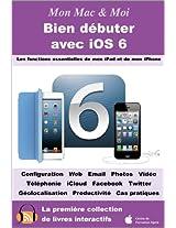 Bien débuter avec iOS 6 (Mon Mac & Moi t. 76) (French Edition)