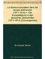 Le Discours Europeen Dans Les Revues Allemandes (1871-1914). Der Europadiskurs in Den Deutschen Zeitschriften (1871-1914) (Convergences)