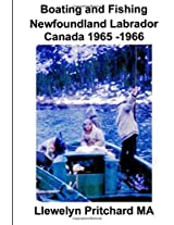 Boating and Fishing Newfoundland Labrador Canada 1965 -1966: Volume 1 (Photo Albums)